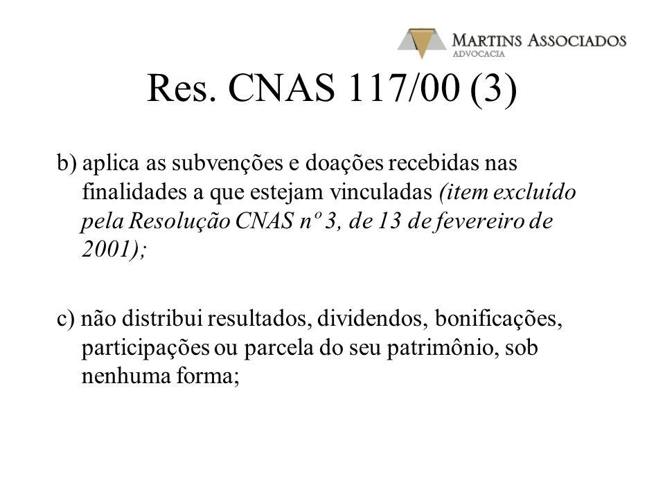 Res. CNAS 117/00 (2) III - estar previamente registrada no CNAS; IV - seja declarada de utilidade pública federal. (Decreto 3.504 / 2000); V - constar