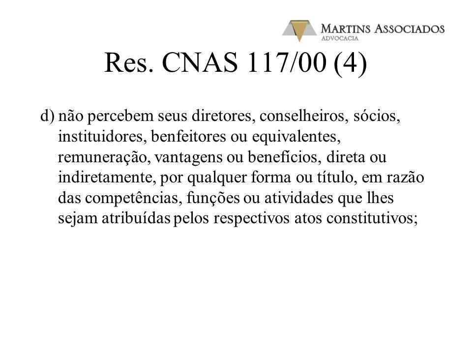 Res. CNAS 117/00 (3) b) aplica as subvenções e doações recebidas nas finalidades a que estejam vinculadas (item excluído pela Resolução CNAS nº 3, de