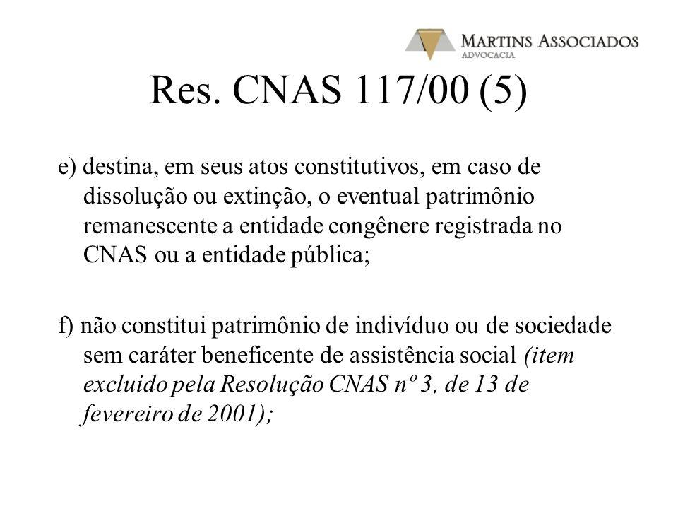 Res. CNAS 117/00 (4) d) não percebem seus diretores, conselheiros, sócios, instituidores, benfeitores ou equivalentes, remuneração, vantagens ou benef