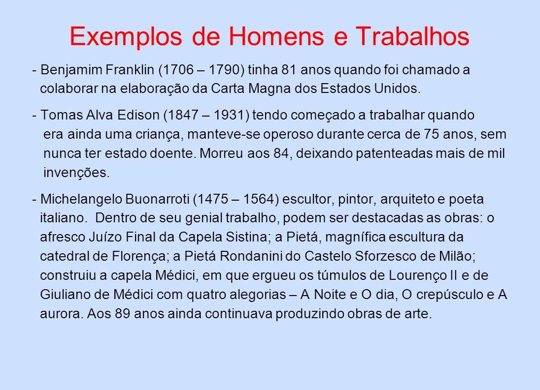 Exemplos de Homens e Trabalhos - Benjamim Franklin (1706 – 1790) tinha 81 anos quando foi chamado a colaborar na elaboração da Carta Magna dos Estados