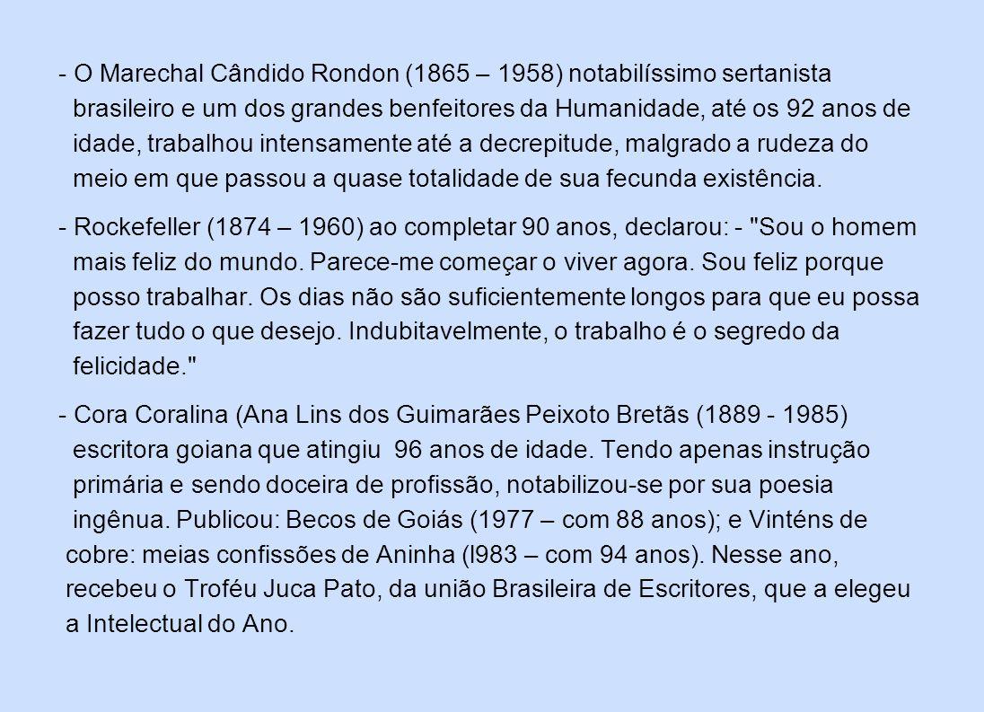 - O Marechal Cândido Rondon (1865 – 1958) notabilíssimo sertanista brasileiro e um dos grandes benfeitores da Humanidade, até os 92 anos de idade, tra
