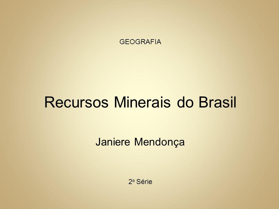 GEOGRAFIA Recursos Minerais do Brasil Janiere Mendonça 2 a Série