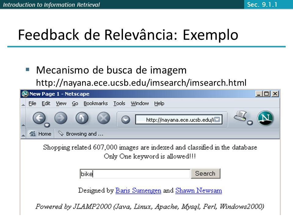 Introduction to Information Retrieval Feedback de Relevância: Exemplo Mecanismo de busca de imagem http://nayana.ece.ucsb.edu/imsearch/imsearch.html S