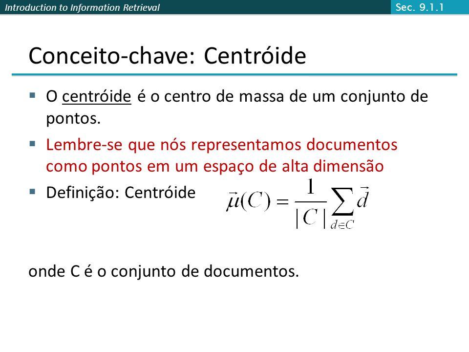 Introduction to Information Retrieval Conceito-chave: Centróide O centróide é o centro de massa de um conjunto de pontos. Lembre-se que nós representa