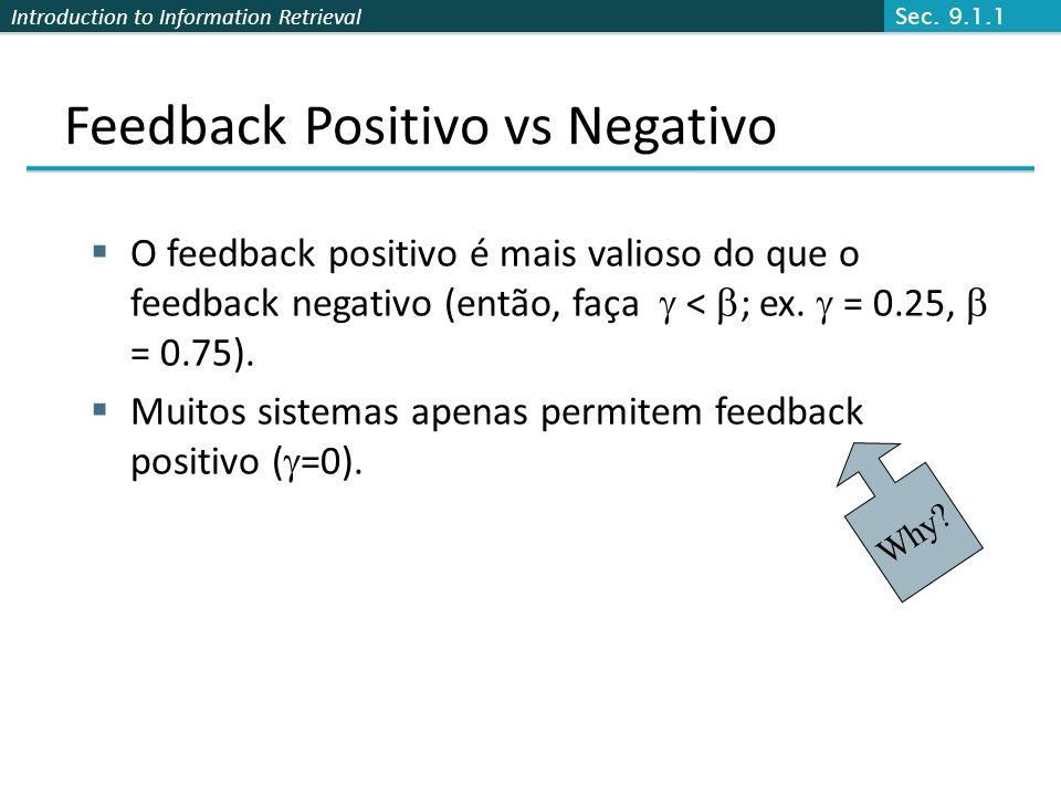 Introduction to Information Retrieval Feedback Positivo vs Negativo O feedback positivo é mais valioso do que o feedback negativo (então, faça < ; ex.