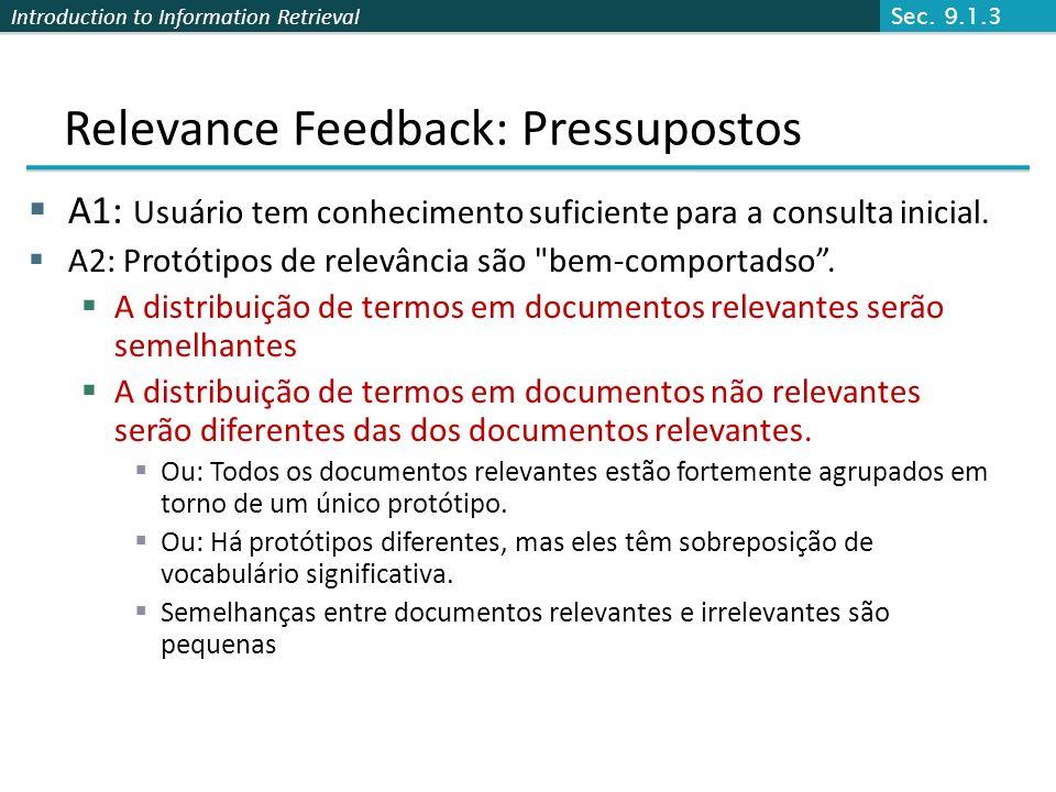 Introduction to Information Retrieval Relevance Feedback: Pressupostos A1: Usuário tem conhecimento suficiente para a consulta inicial. A2: Protótipos