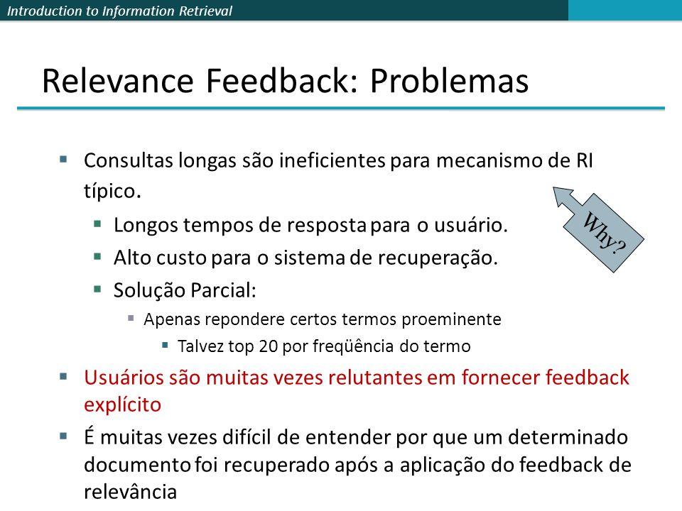 Introduction to Information Retrieval Relevance Feedback: Problemas Consultas longas são ineficientes para mecanismo de RI típico. Longos tempos de re