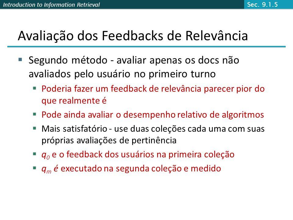 Introduction to Information Retrieval Avaliação dos Feedbacks de Relevância Segundo método - avaliar apenas os docs não avaliados pelo usuário no prim