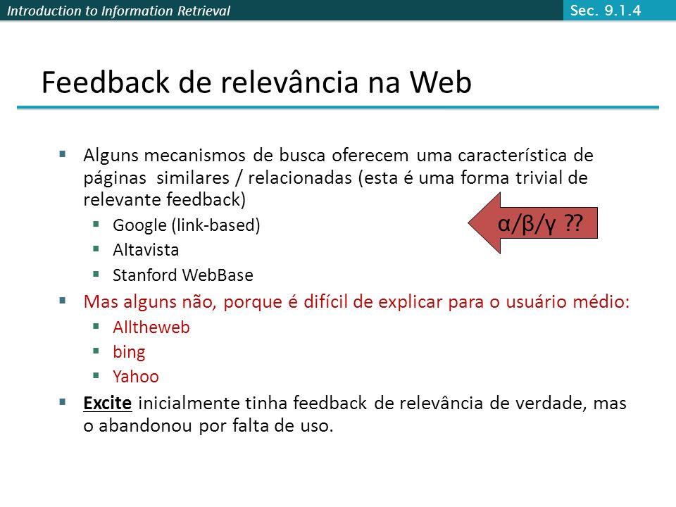 Introduction to Information Retrieval Feedback de relevância na Web Alguns mecanismos de busca oferecem uma característica de páginas similares / rela