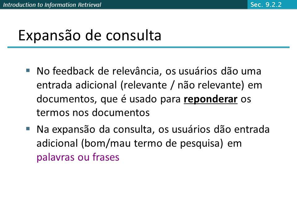 Introduction to Information Retrieval Expansão de consulta No feedback de relevância, os usuários dão uma entrada adicional (relevante / não relevante