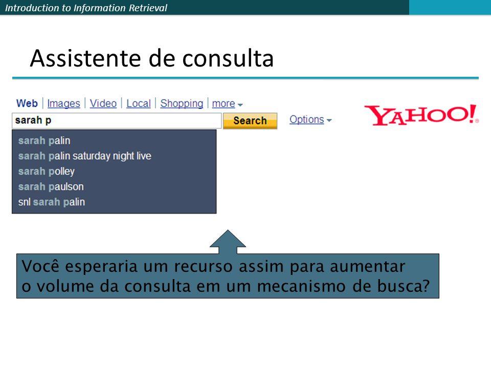 Introduction to Information Retrieval Assistente de consulta Você esperaria um recurso assim para aumentar o volume da consulta em um mecanismo de bus