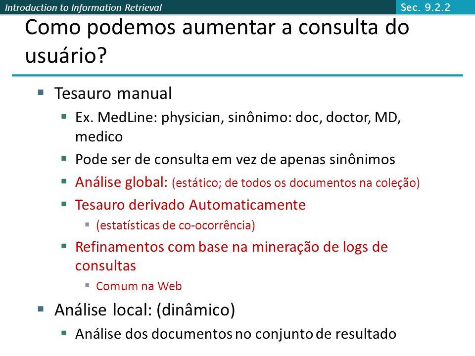 Introduction to Information Retrieval Como podemos aumentar a consulta do usuário? Tesauro manual Ex. MedLine: physician, sinônimo: doc, doctor, MD, m