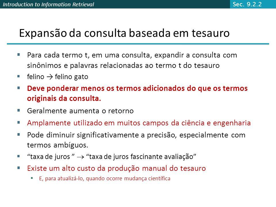 Introduction to Information Retrieval Expansão da consulta baseada em tesauro Para cada termo t, em uma consulta, expandir a consulta com sinônimos e