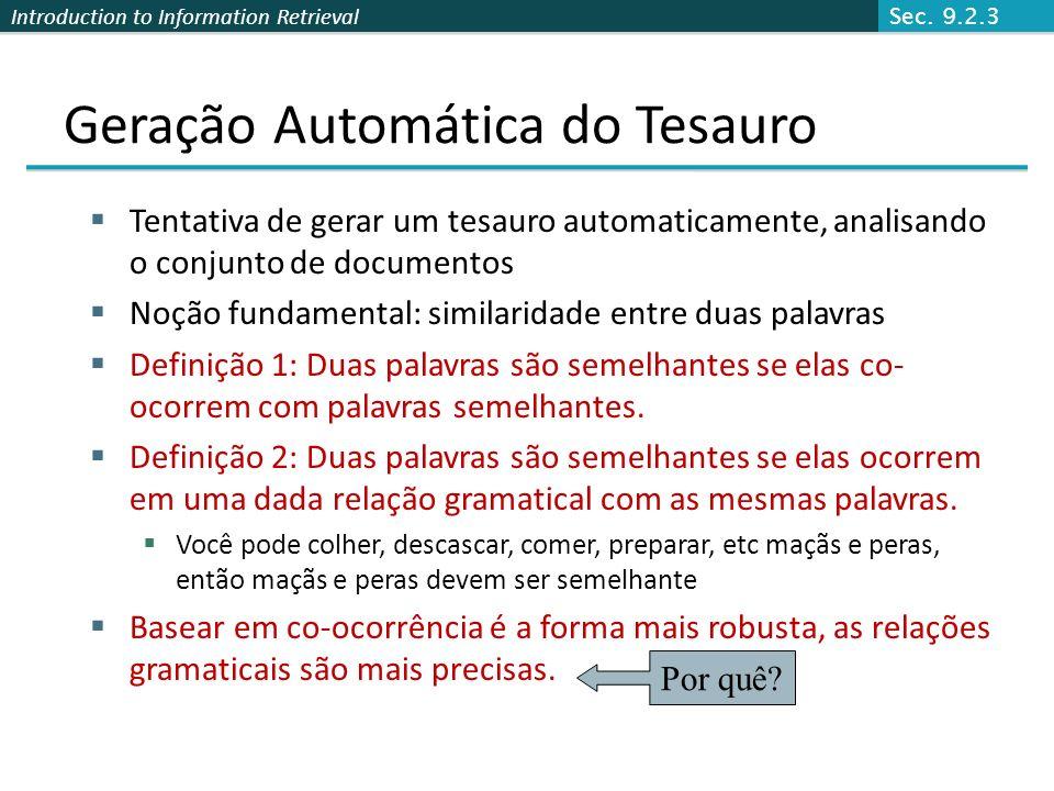Introduction to Information Retrieval Geração Automática do Tesauro Tentativa de gerar um tesauro automaticamente, analisando o conjunto de documentos