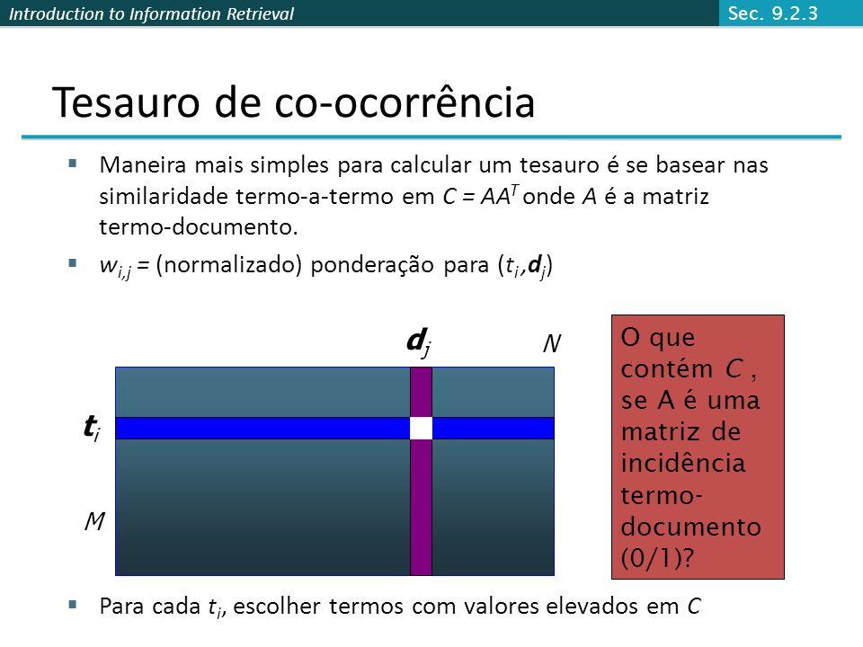 Introduction to Information Retrieval Tesauro de co-ocorrência Maneira mais simples para calcular um tesauro é se basear nas similaridade termo-a-term