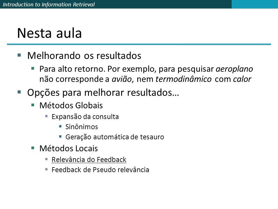 Introduction to Information Retrieval Nesta aula Melhorando os resultados Para alto retorno. Por exemplo, para pesquisar aeroplano não corresponde a a