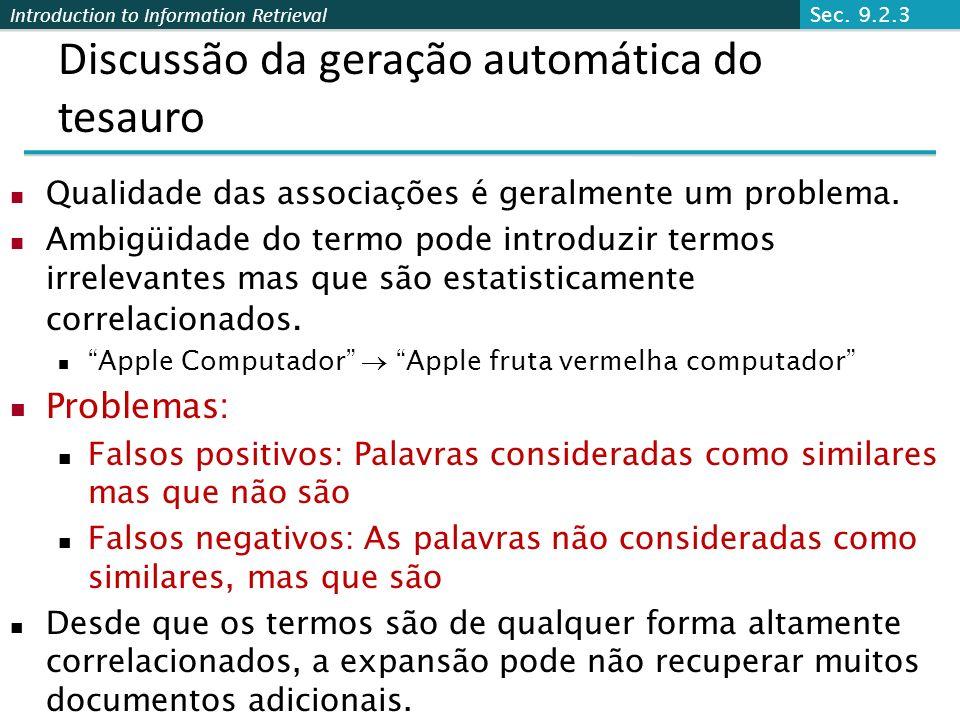 Introduction to Information Retrieval Discussão da geração automática do tesauro Qualidade das associações é geralmente um problema. Ambigüidade do te