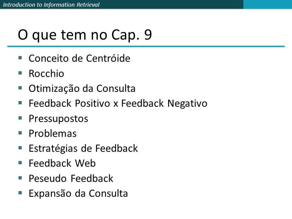 Introduction to Information Retrieval O que tem no Cap. 9 Conceito de Centróide Rocchio Otimização da Consulta Feedback Positivo x Feedback Negativo P