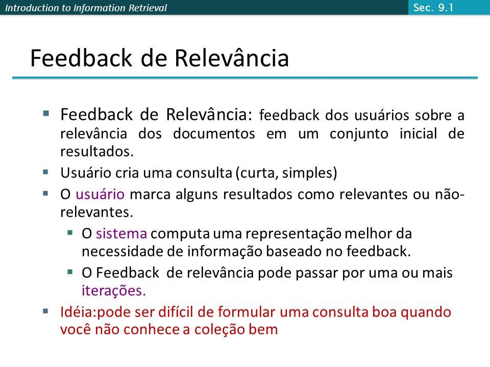 Introduction to Information Retrieval Feedback de Relevância Usaremos recuperação ad hoc para se referir a uma recuperação regular sem feedback de relevância.