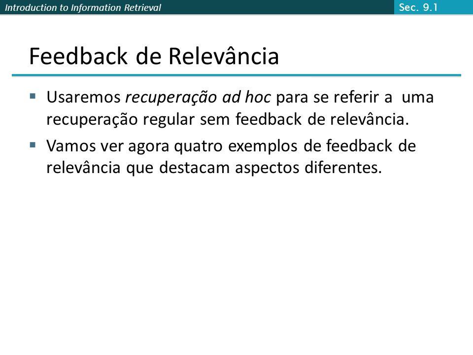 Introduction to Information Retrieval Feedback de Relevância Usaremos recuperação ad hoc para se referir a uma recuperação regular sem feedback de rel