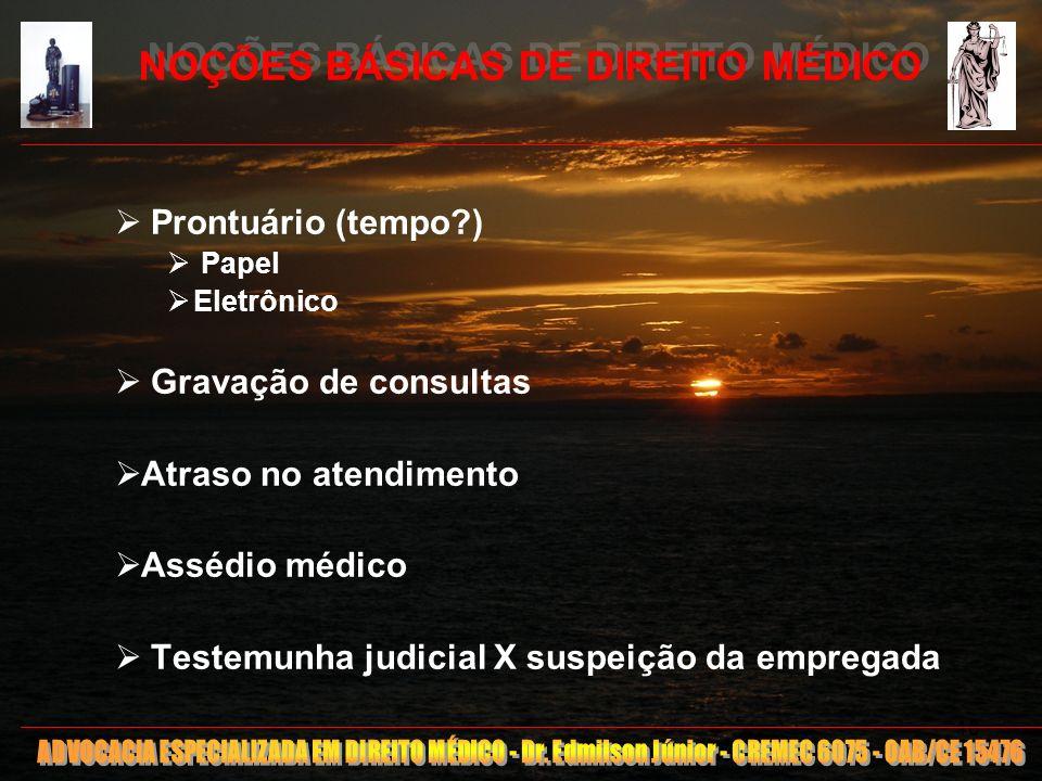 16 NOÇÕES BÁSICAS DE DIREITO MÉDICO Prontuário (tempo?) Papel Eletrônico Gravação de consultas Atraso no atendimento Assédio médico Testemunha judicia