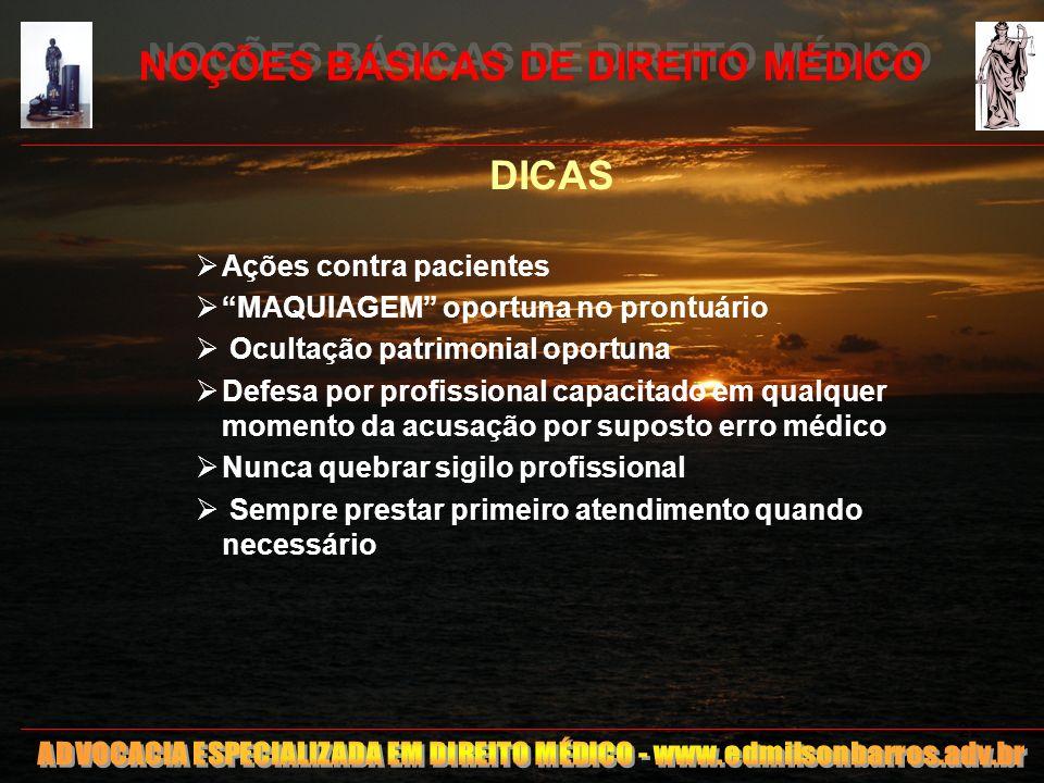 22 NOÇÕES BÁSICAS DE DIREITO MÉDICO DICAS Ações contra pacientes MAQUIAGEM oportuna no prontuário Ocultação patrimonial oportuna Defesa por profission