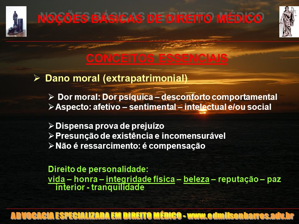 7 NOÇÕES BÁSICAS DE DIREITO MÉDICO CONCEITOS ESSENCIAIS Dano moral (extrapatrimonial) Dor moral: Dor psíquica – desconforto comportamental Aspecto: af