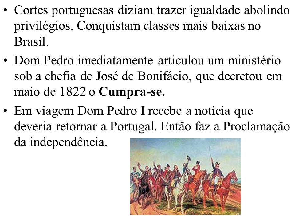 Cortes portuguesas diziam trazer igualdade abolindo privilégios. Conquistam classes mais baixas no Brasil. Dom Pedro imediatamente articulou um minist