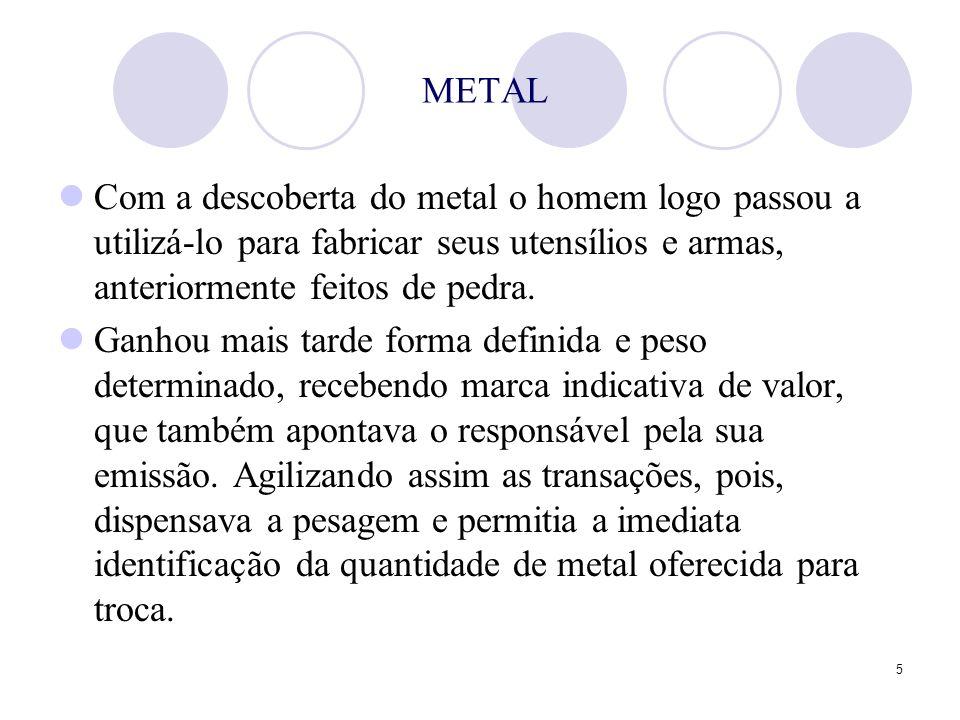 5 METAL Com a descoberta do metal o homem logo passou a utilizá-lo para fabricar seus utensílios e armas, anteriormente feitos de pedra. Ganhou mais t