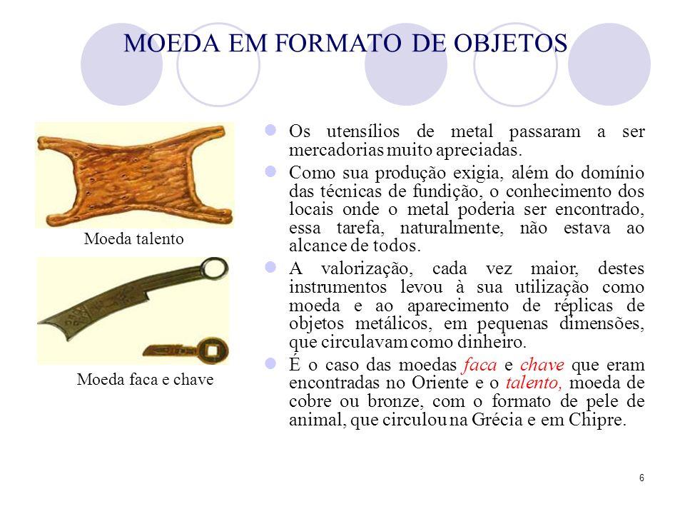 6 MOEDA EM FORMATO DE OBJETOS Os utensílios de metal passaram a ser mercadorias muito apreciadas. Como sua produção exigia, além do domínio das técnic