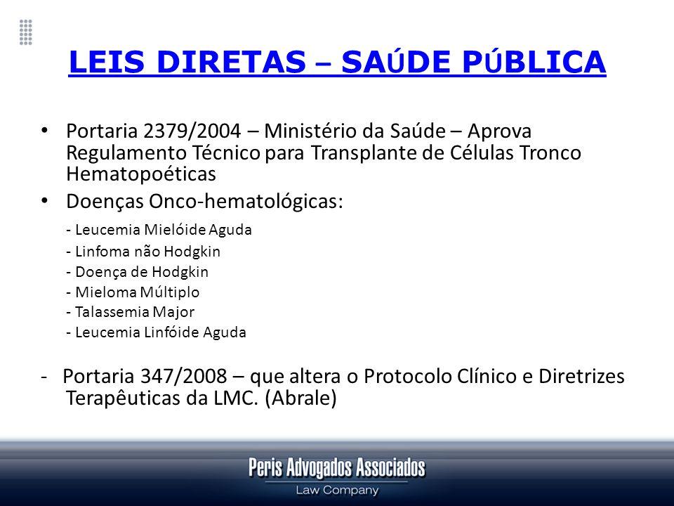 LEIS DIRETAS – SA Ú DE P Ú BLICA Portaria 2379/2004 – Ministério da Saúde – Aprova Regulamento Técnico para Transplante de Células Tronco Hematopoétic