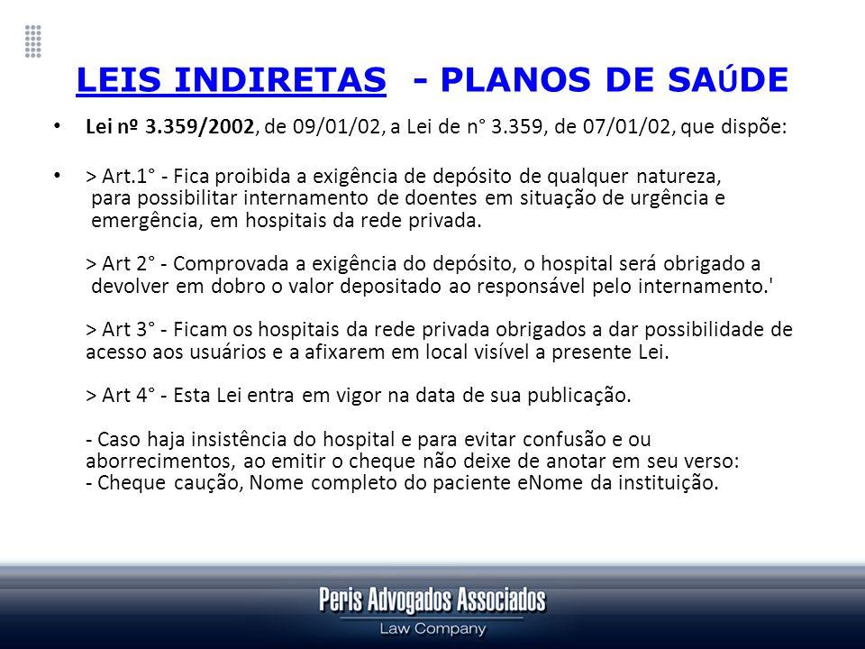 LEIS INDIRETAS - PLANOS DE SA Ú DE Lei nº 3.359/2002, de 09/01/02, a Lei de n° 3.359, de 07/01/02, que dispõe: > Art.1° - Fica proibida a exigência de