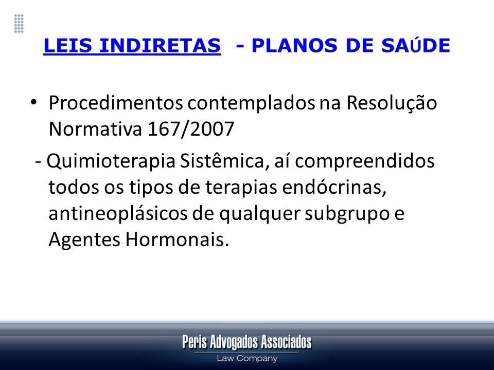 LEIS INDIRETAS - PLANOS DE SA Ú DE Procedimentos contemplados na Resolução Normativa 167/2007 - Quimioterapia Sistêmica, aí compreendidos todos os tip