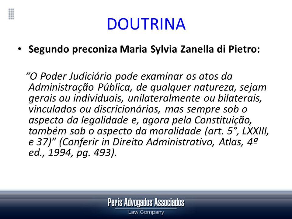 DOUTRINA Segundo preconiza Maria Sylvia Zanella di Pietro: O Poder Judiciário pode examinar os atos da Administração Pública, de qualquer natureza, se