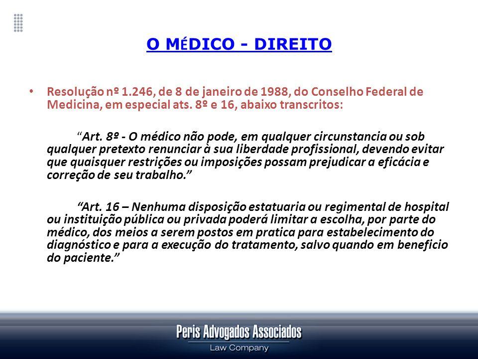 O M É DICO - DIREITO Resolução nº 1.246, de 8 de janeiro de 1988, do Conselho Federal de Medicina, em especial ats. 8º e 16, abaixo transcritos: Art.