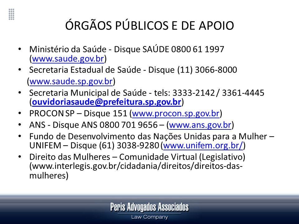 ÓRGÃOS PÚBLICOS E DE APOIO Ministério da Saúde - Disque SAÚDE 0800 61 1997 (www.saude.gov.br)www.saude.gov.br Secretaria Estadual de Saúde - Disque (1