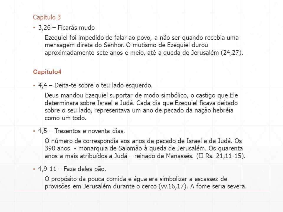 Capítulo 3 3,26 – Ficarás mudo Ezequiel foi impedido de falar ao povo, a não ser quando recebia uma mensagem direta do Senhor. O mutismo de Ezequiel d