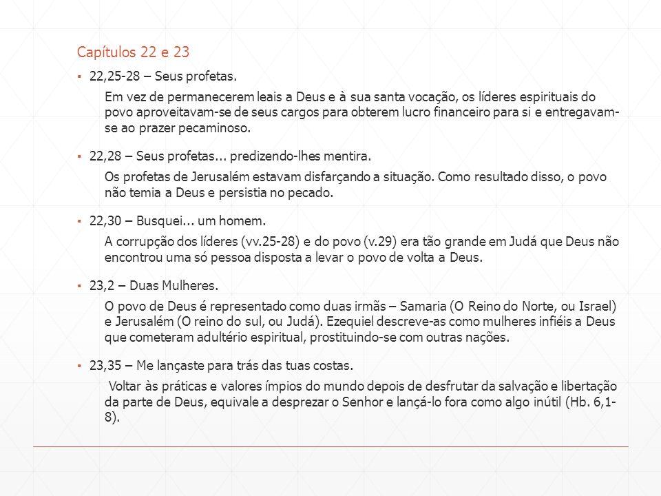 Capítulos 22 e 23 22,25-28 – Seus profetas. Em vez de permanecerem leais a Deus e à sua santa vocação, os líderes espirituais do povo aproveitavam-se