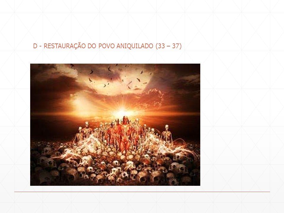 D - RESTAURAÇÃO DO POVO ANIQUILADO (33 – 37)