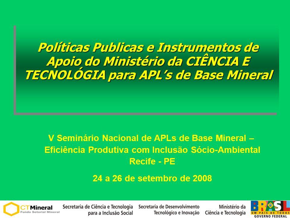 Políticas Publicas e Instrumentos de Apoio do Ministério da CIÊNCIA E TECNOLÓGIA para APLs de Base Mineral V Seminário Nacional de APLs de Base Minera