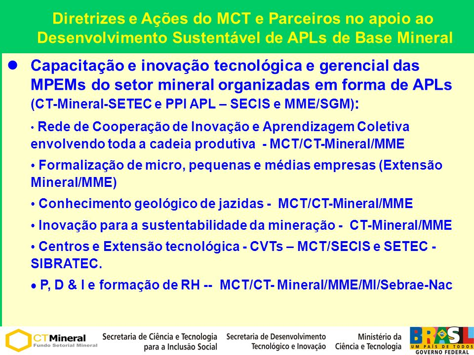 Diretrizes e Ações do MCT e Parceiros no apoio ao Desenvolvimento Sustentável de APLs de Base Mineral Capacitação e inovação tecnológica e gerencial d