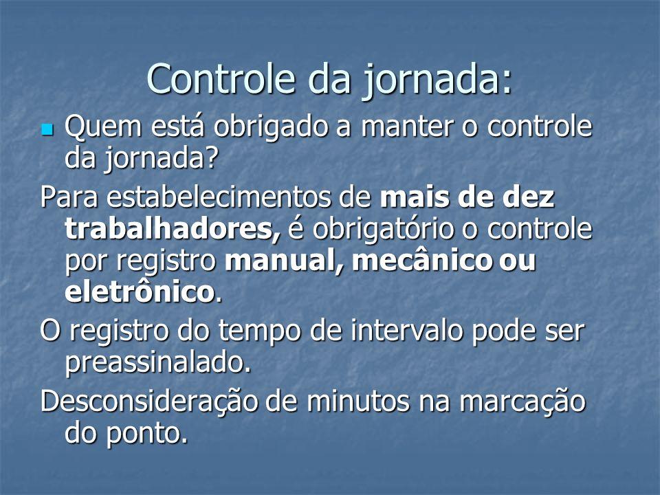 Controle da jornada: Quem está obrigado a manter o controle da jornada? Quem está obrigado a manter o controle da jornada? Para estabelecimentos de ma