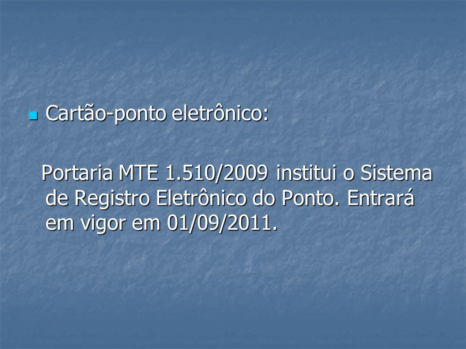 Cartão-ponto eletrônico: Cartão-ponto eletrônico: Portaria MTE 1.510/2009 institui o Sistema de Registro Eletrônico do Ponto. Entrará em vigor em 01/0