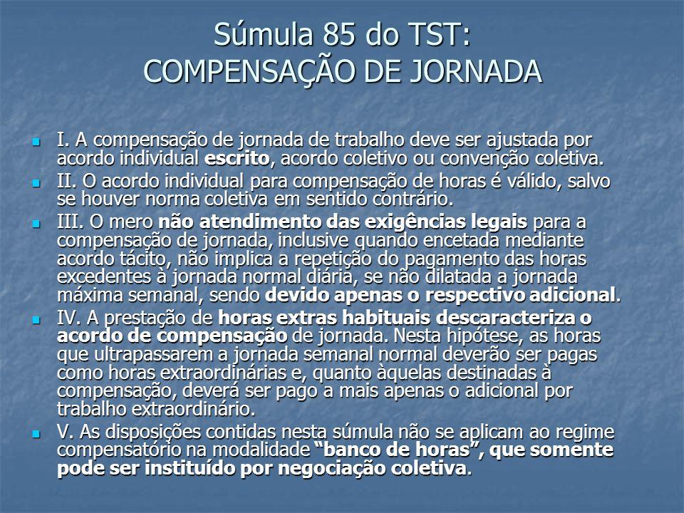 Súmula 85 do TST: COMPENSAÇÃO DE JORNADA I. A compensação de jornada de trabalho deve ser ajustada por acordo individual escrito, acordo coletivo ou c
