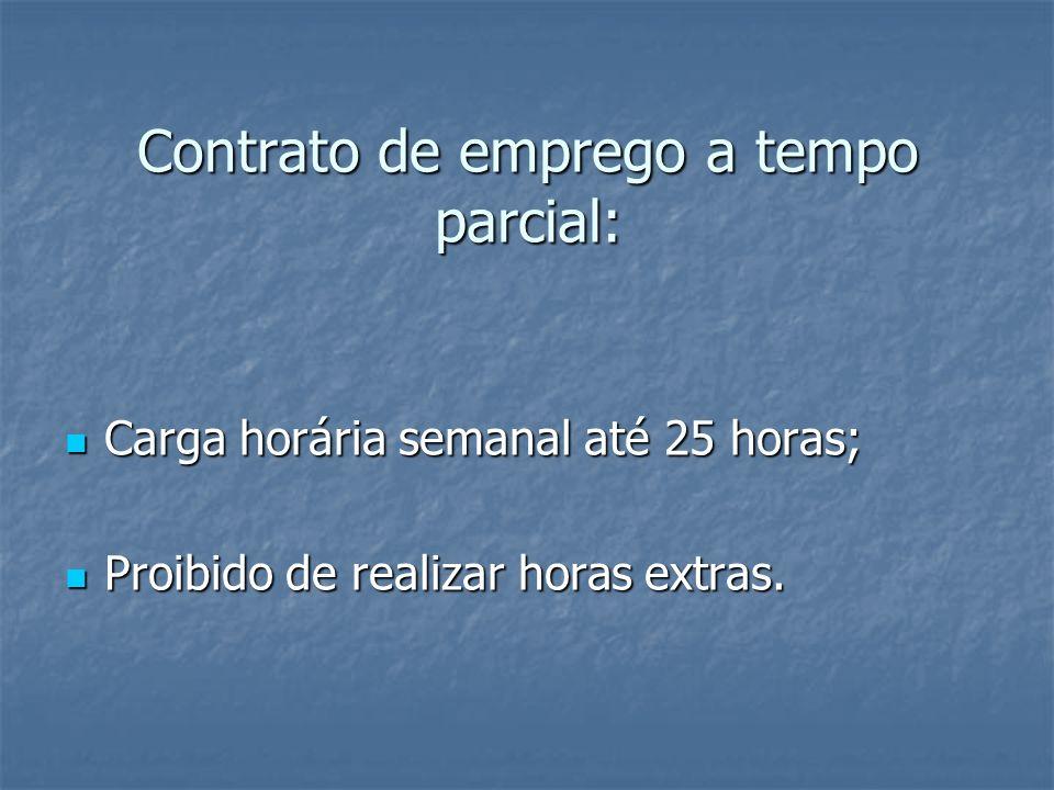 Contrato de emprego a tempo parcial: Carga horária semanal até 25 horas; Carga horária semanal até 25 horas; Proibido de realizar horas extras. Proibi