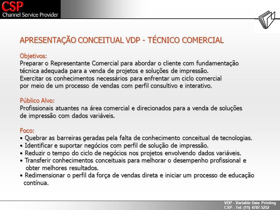 VDP - Variable Data Printing CSP - Tel: (11) 4787-5252 Vista geral do mercado VDP: Apresentação dos conceitos e dos modelos de soluções já implementados no mercado.