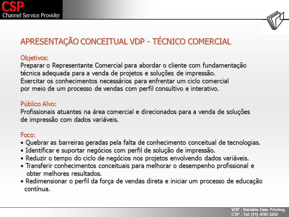 VDP - Variable Data Printing CSP - Tel: (11) 4787-5252 No ciclo comercial Teremos diferencial na venda de impressoras / multifuncionais de pequeno, médio e grande porte (monocromáticos e coloridos).