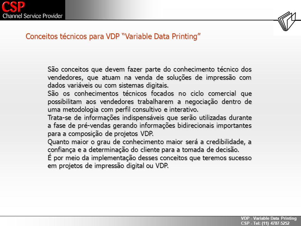 VDP - Variable Data Printing CSP - Tel: (11) 4787-5252 E também possa: Descrever as etapas de um processo de vendas VDP.