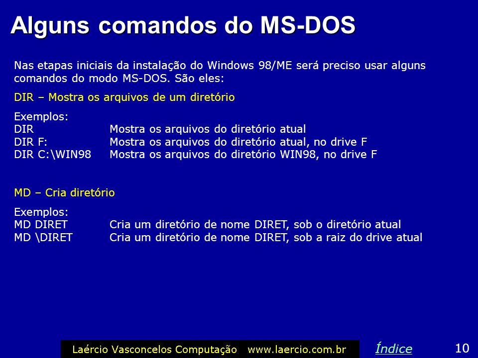 A letra do CD-ROM Ao instalar o Windows 98 ou ME, você precisará usar alguns comandos de MD- DOS e precisará fazer referência ao CD-ROM, por isso prec