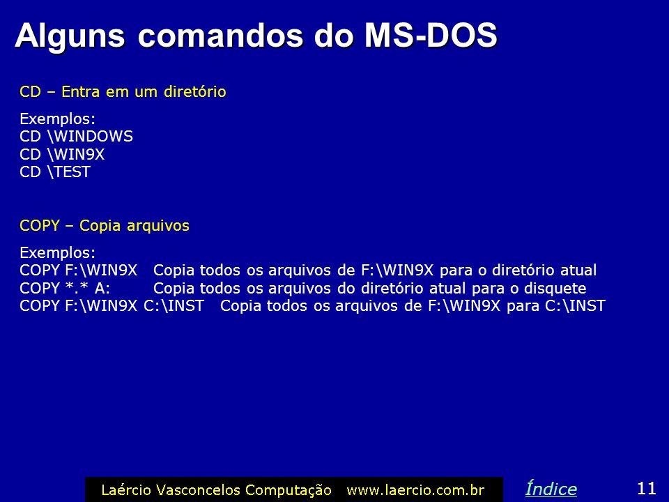 Alguns comandos do MS-DOS Nas etapas iniciais da instalação do Windows 98/ME será preciso usar alguns comandos do modo MS-DOS. São eles: DIR – Mostra
